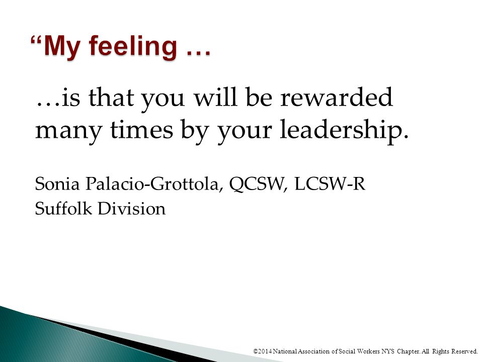 My feeling … …is that you will be rewarded many times by your leadership. Sonia Palacio-Grottola, QCSW, LCSW-R.