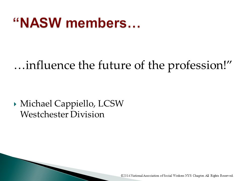 NASW members… …influence the future of the profession!