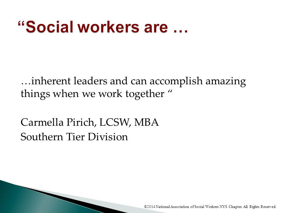 Social workers are … …inherent leaders and can accomplish amazing things when we work together