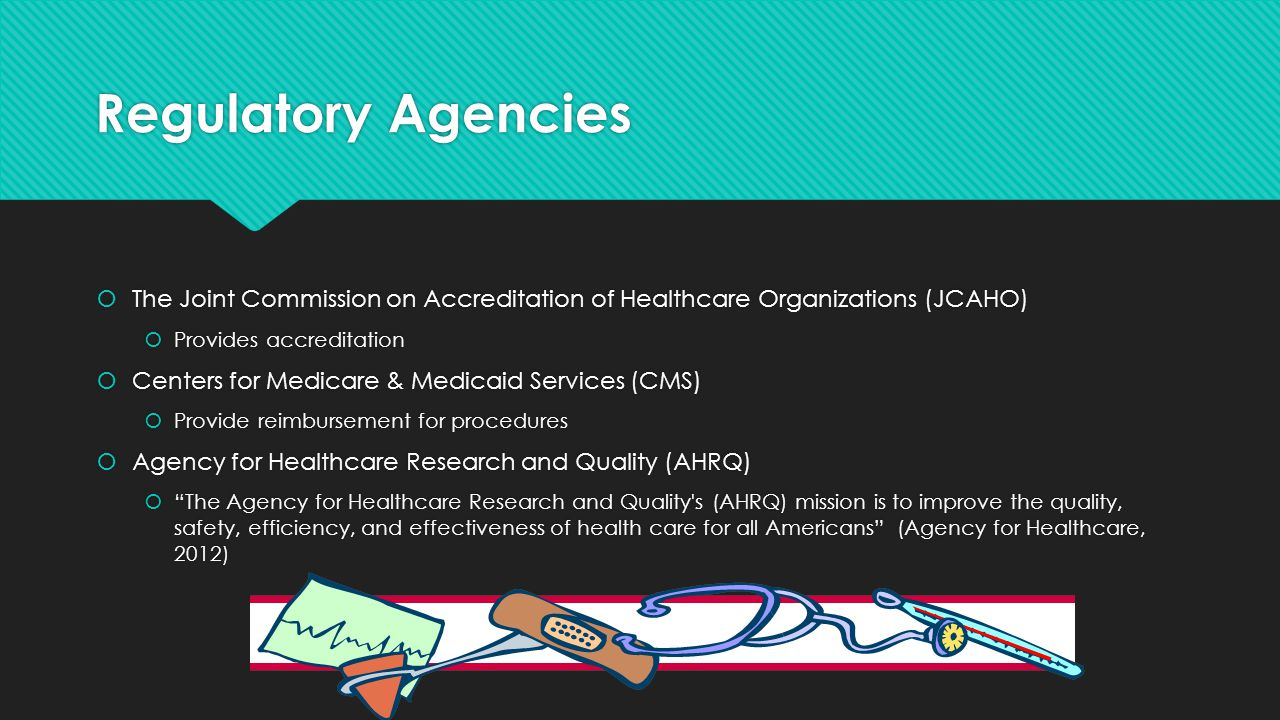 Regulatory Agencies The Joint Commission on Accreditation of Healthcare Organizations (JCAHO) Provides accreditation.