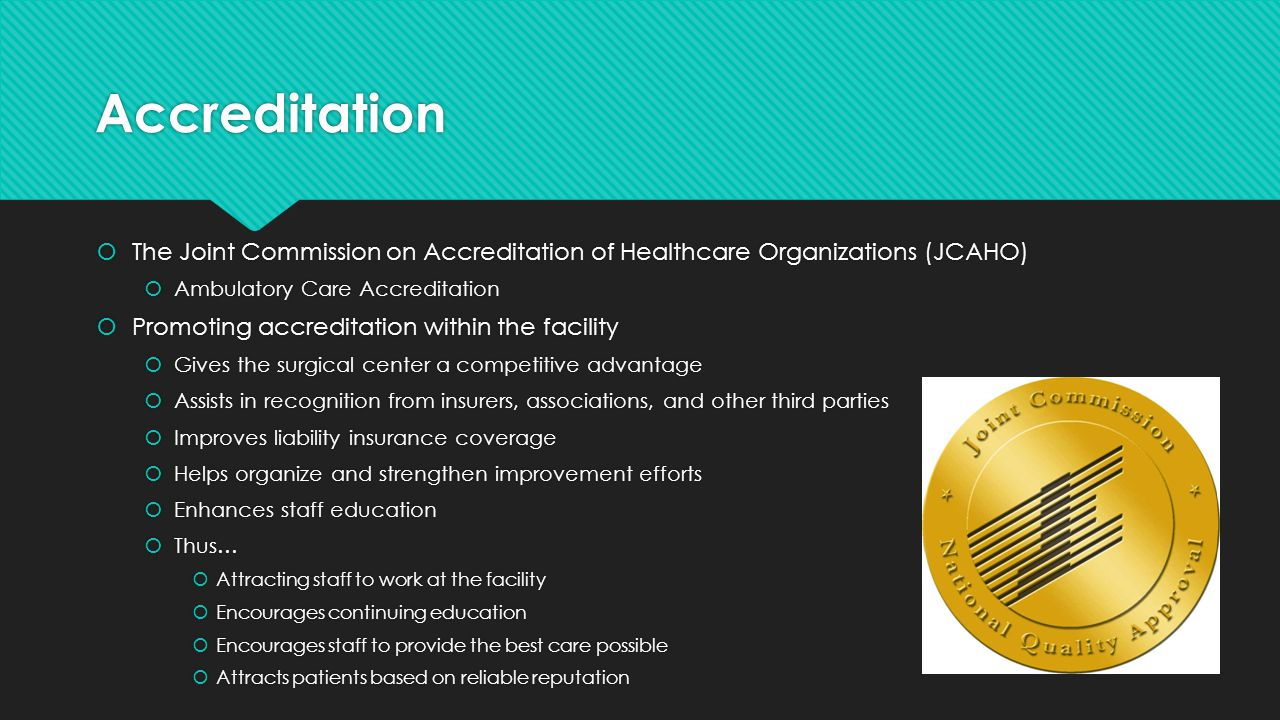 Accreditation The Joint Commission on Accreditation of Healthcare Organizations (JCAHO) Ambulatory Care Accreditation.