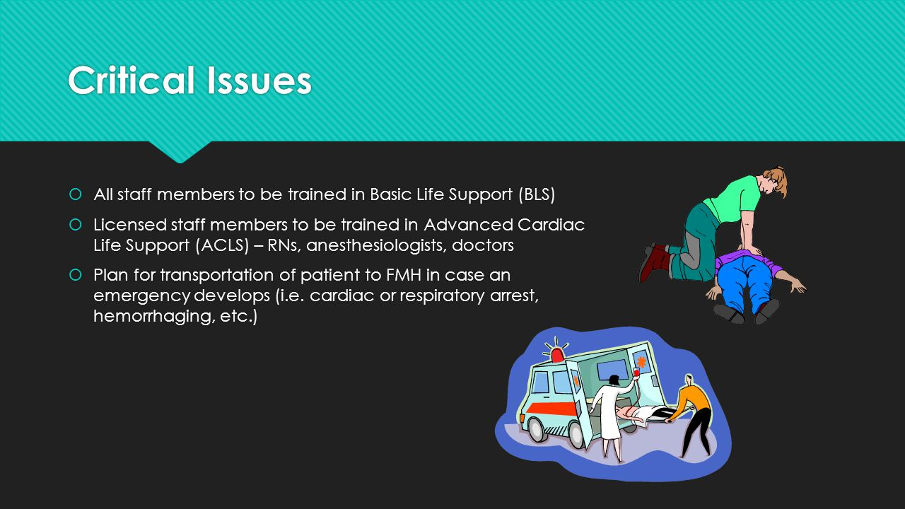 Critical Issues All staff members to be trained in Basic Life Support (BLS)
