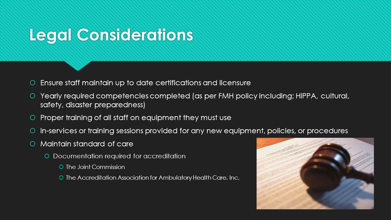 Legal Considerations Ensure staff maintain up to date certifications and licensure.