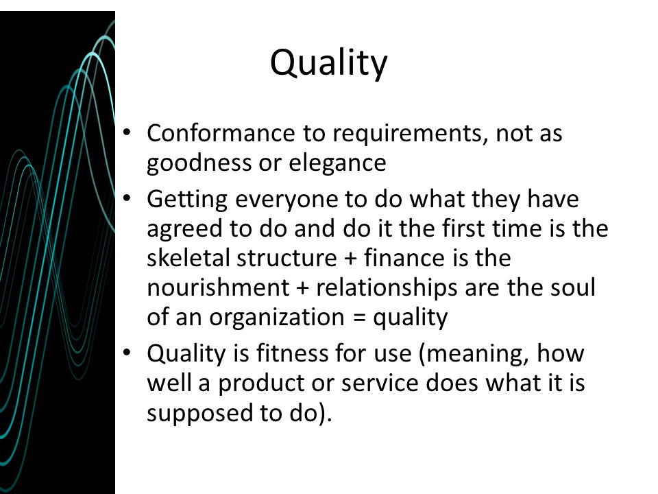 Quality Conformance to requirements, not as goodness or elegance
