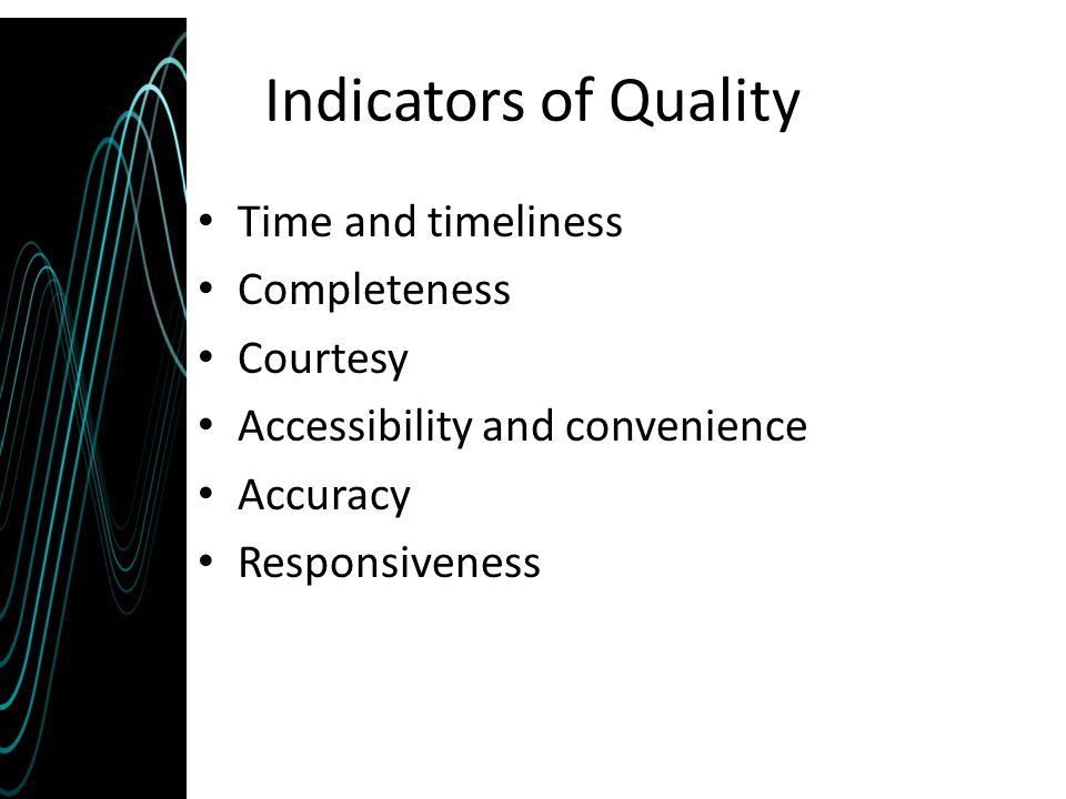 Indicators of Quality Time and timeliness Completeness Courtesy