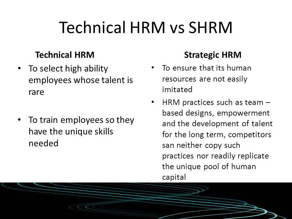 Technical HRM vs SHRM Technical HRM Strategic HRM
