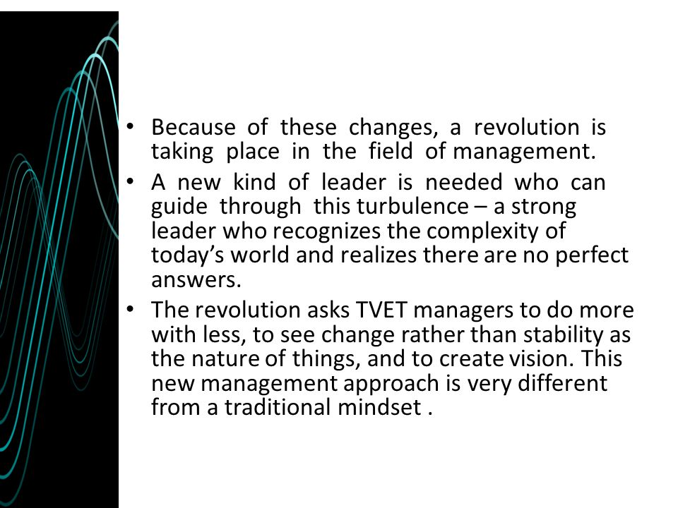 Because of these changes, a revolution is taking place in the field of management.
