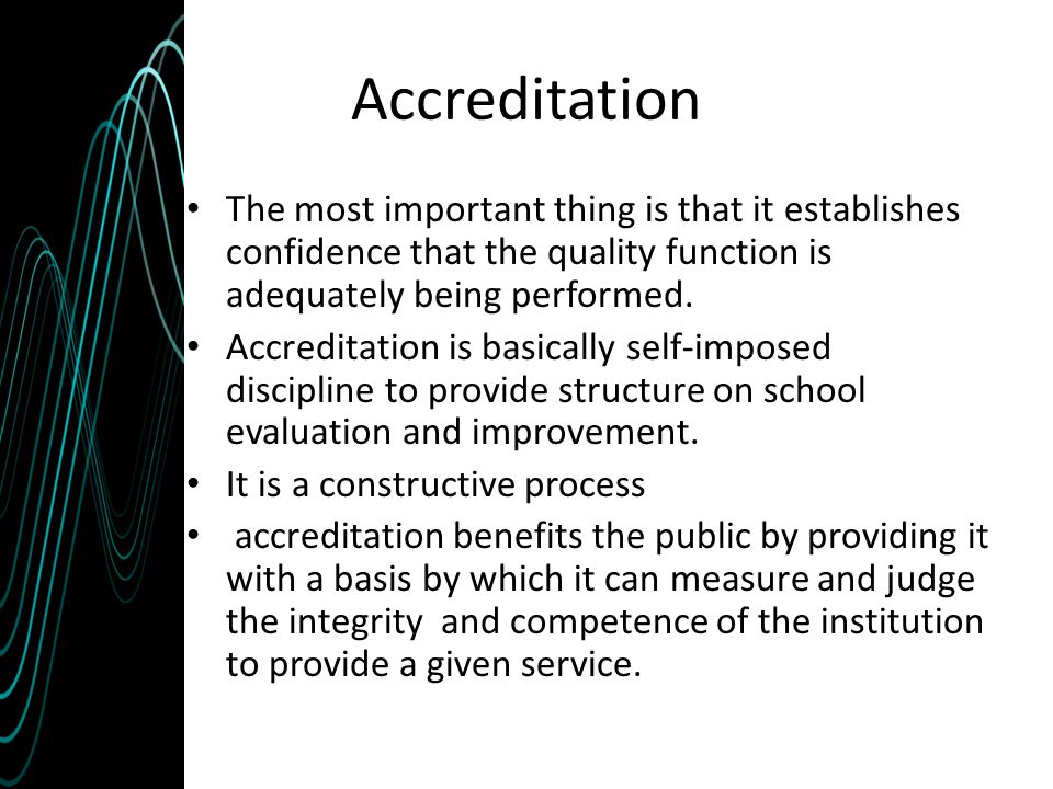 Accreditation The most important thing is that it establishes confidence that the quality function is adequately being performed.