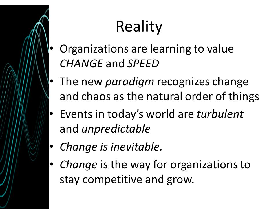 Reality Organizations are learning to value CHANGE and SPEED