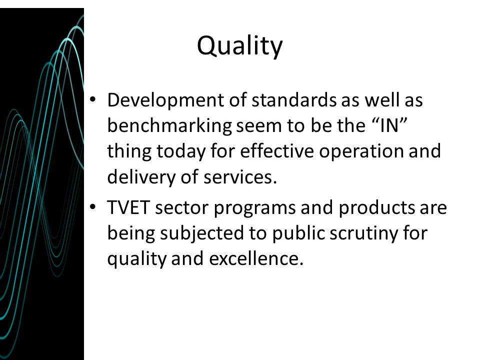 Quality Development of standards as well as benchmarking seem to be the IN thing today for effective operation and delivery of services.