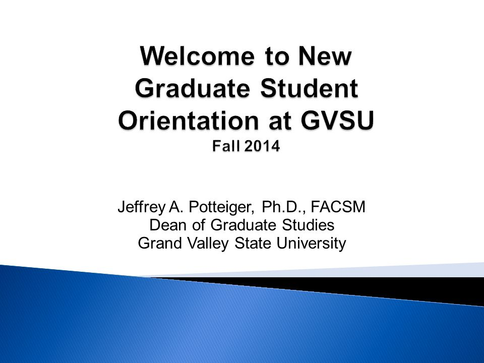 Welcome to New Graduate Student Orientation at GVSU Fall 2014
