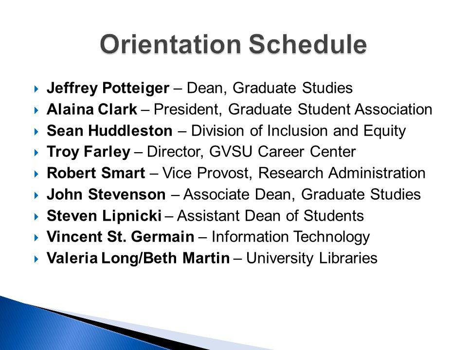 Orientation Schedule Jeffrey Potteiger – Dean, Graduate Studies