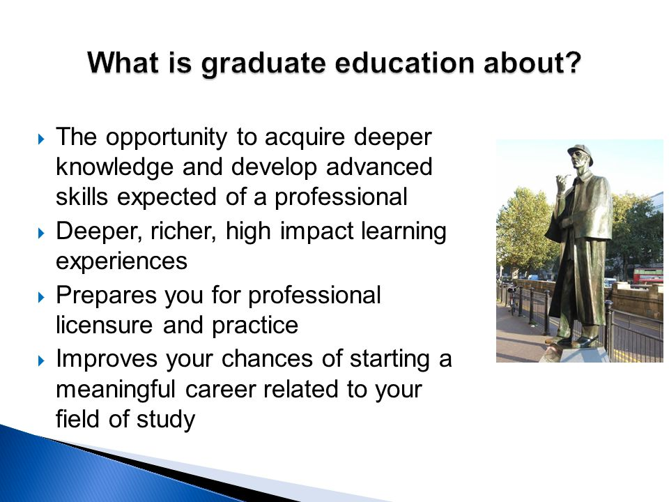 What is graduate education about