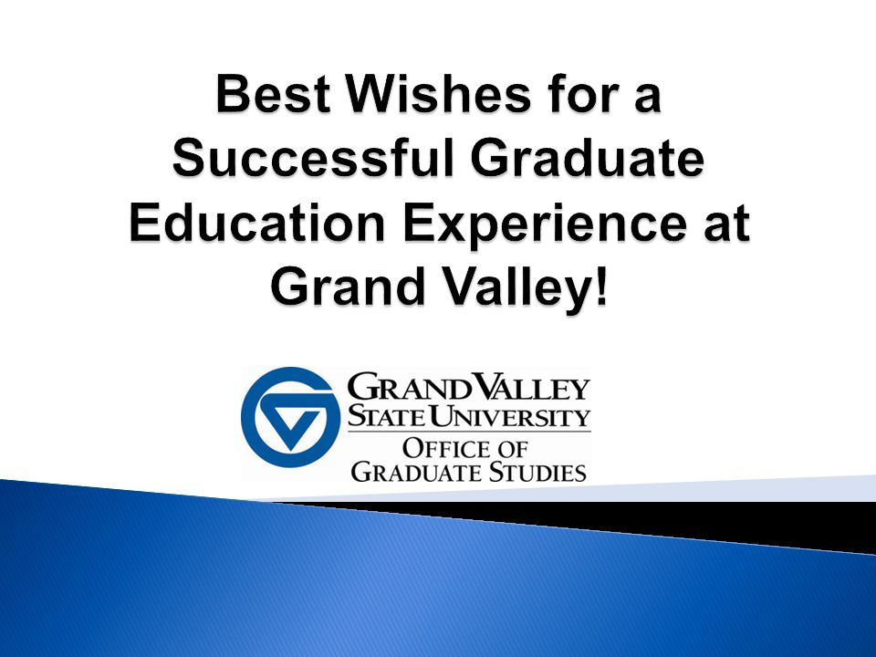 Best Wishes for a Successful Graduate Education Experience at Grand Valley!
