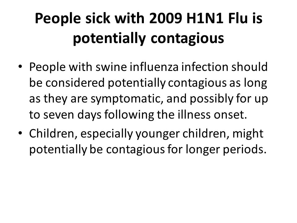 People sick with 2009 H1N1 Flu is potentially contagious