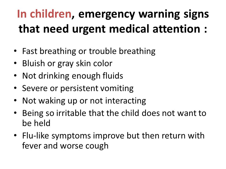 In children, emergency warning signs that need urgent medical attention :