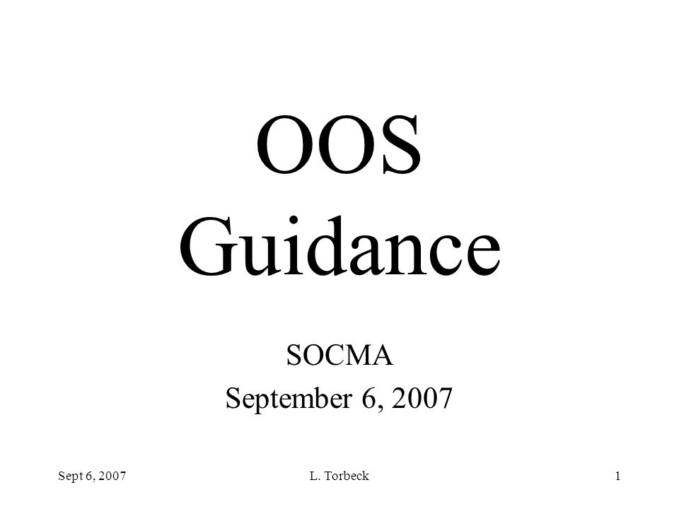 OOS Guidance SOCMA September 6, 2007 Sept 6, 2007 L. Torbeck