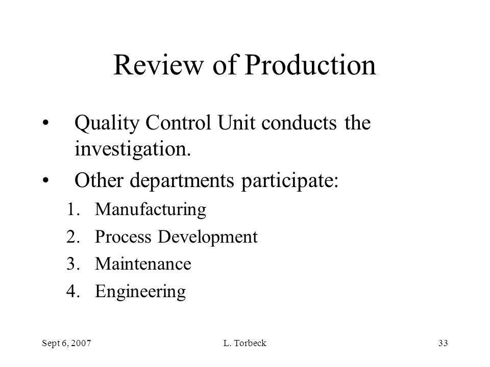 Review of Production Quality Control Unit conducts the investigation.