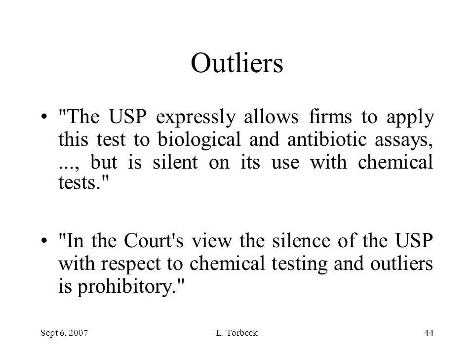 Outliers The USP expressly allows firms to apply this test to biological and antibiotic assays, ..., but is silent on its use with chemical tests.