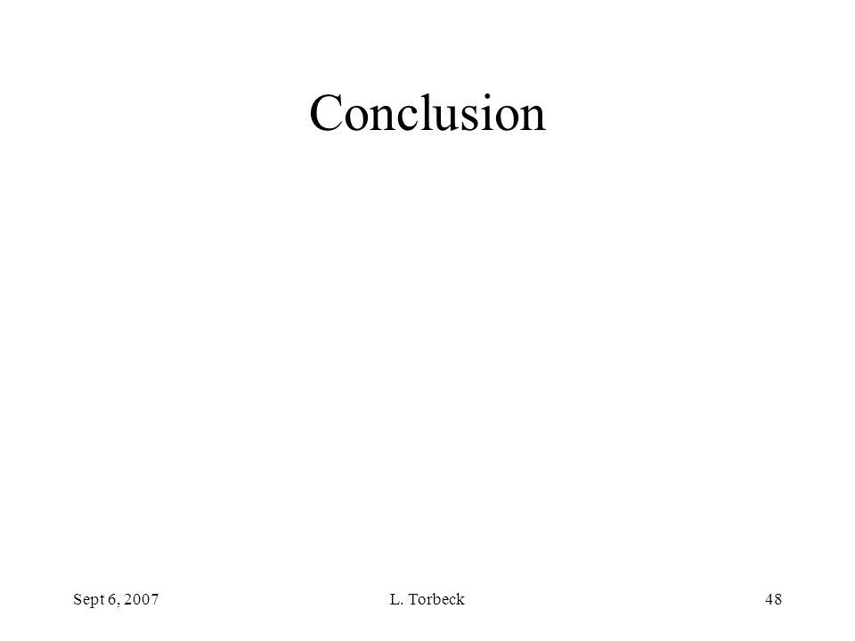 Conclusion Sept 6, 2007 L. Torbeck