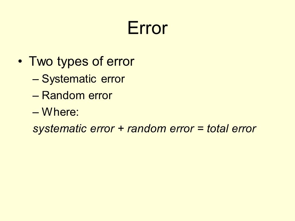 Error Two types of error Systematic error Random error Where: