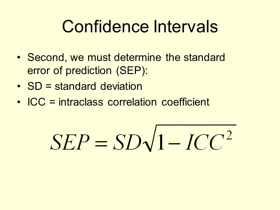 Confidence Intervals Second, we must determine the standard error of prediction (SEP): SD = standard deviation.