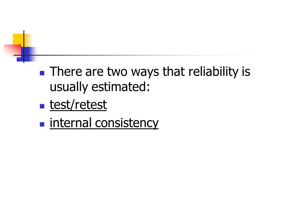 There are two ways that reliability is usually estimated: