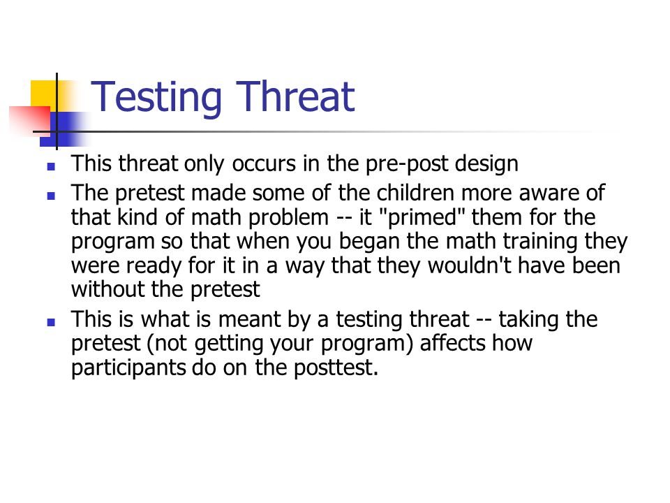 Testing Threat This threat only occurs in the pre-post design
