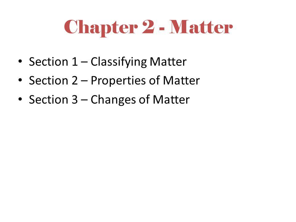 Chapter 2 - Matter Section 1 – Classifying Matter
