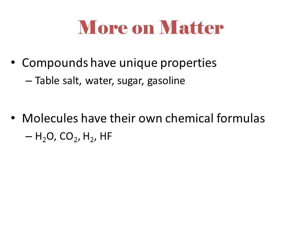 More on Matter Compounds have unique properties