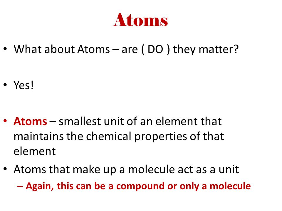 Atoms What about Atoms – are ( DO ) they matter Yes!
