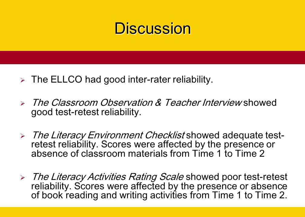 Discussion The ELLCO had good inter-rater reliability.