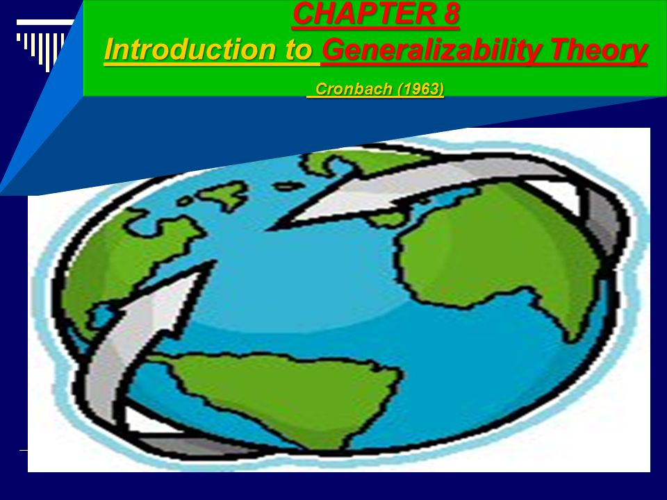 CHAPTER 8 Introduction to Generalizability Theory Cronbach (1963)