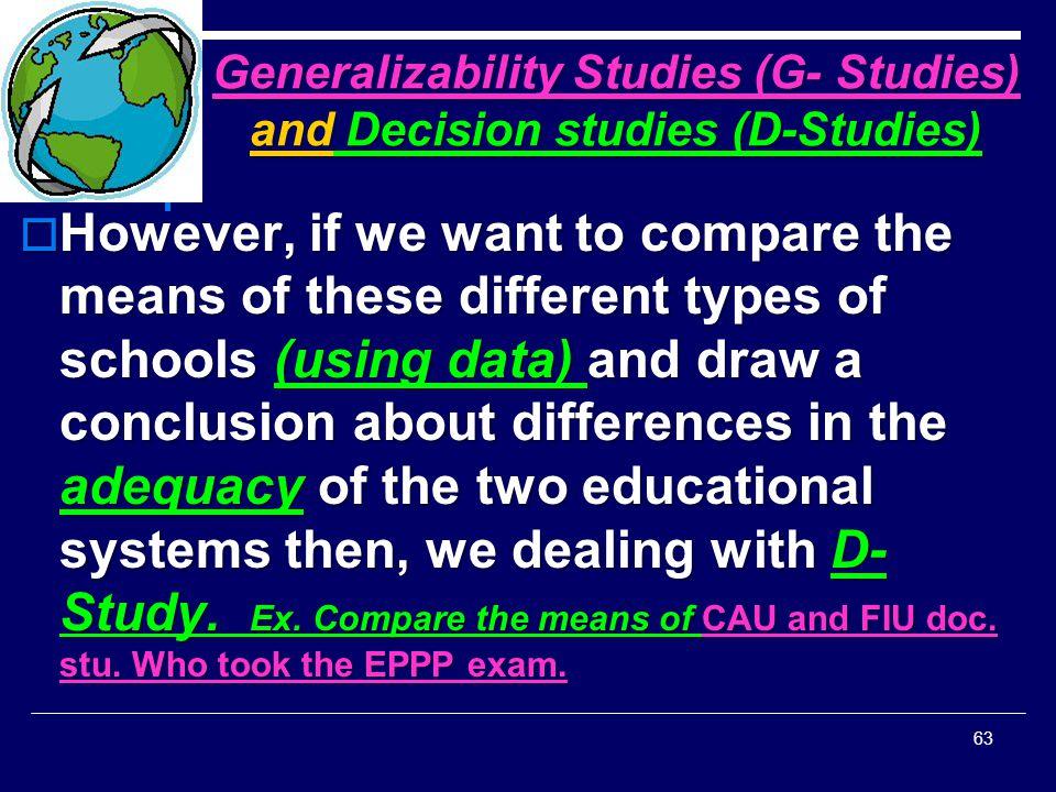 Generalizability Studies (G- Studies) and Decision studies (D-Studies)