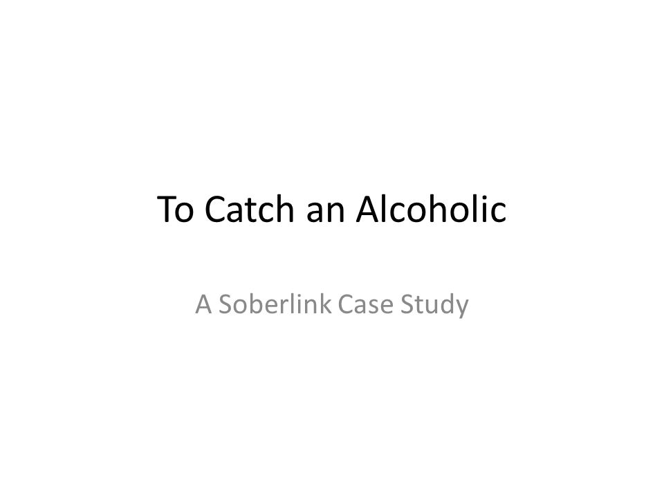 To Catch an Alcoholic A Soberlink Case Study