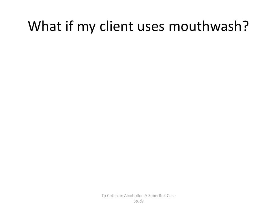What if my client uses mouthwash