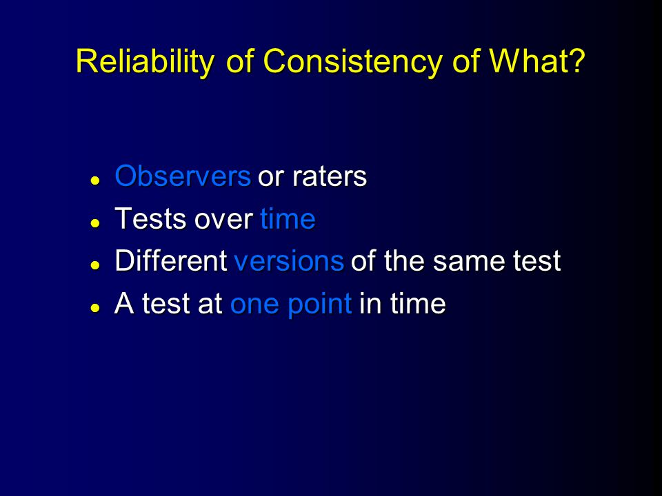 Reliability of Consistency of What