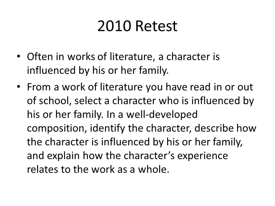 2010 Retest Often in works of literature, a character is influenced by his or her family.