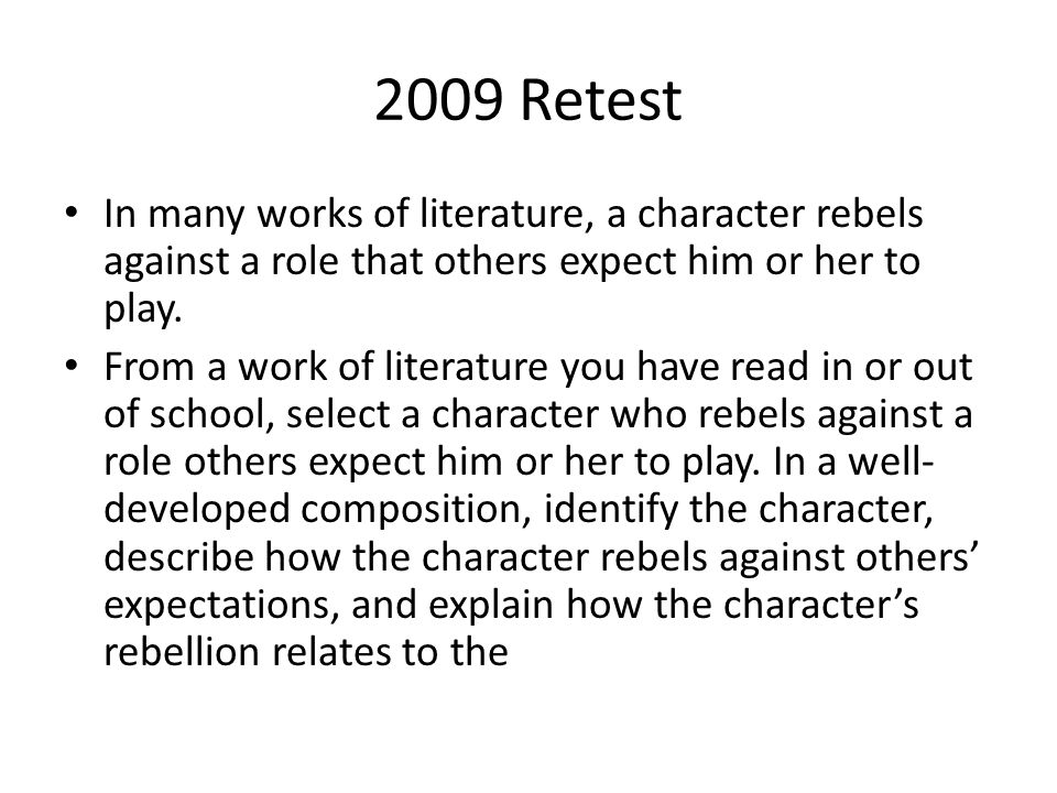 2009 Retest In many works of literature, a character rebels against a role that others expect him or her to play.