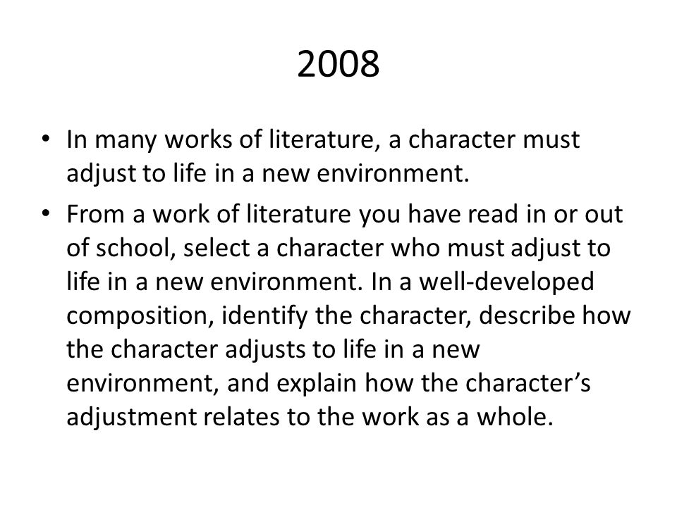 2008 In many works of literature, a character must adjust to life in a new environment.