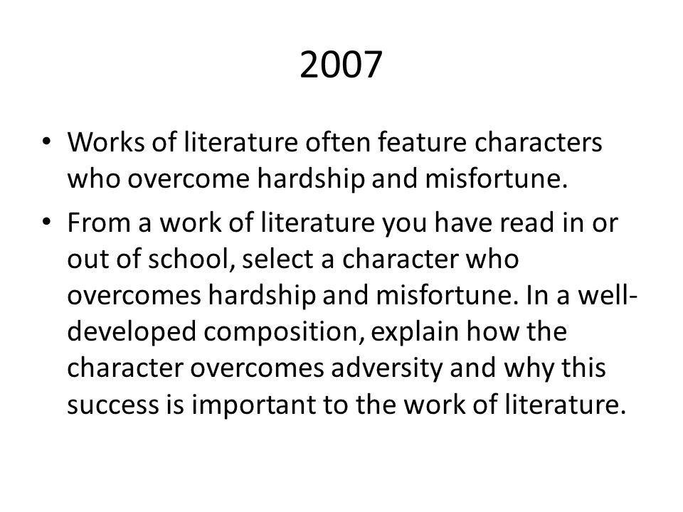 2007 Works of literature often feature characters who overcome hardship and misfortune.