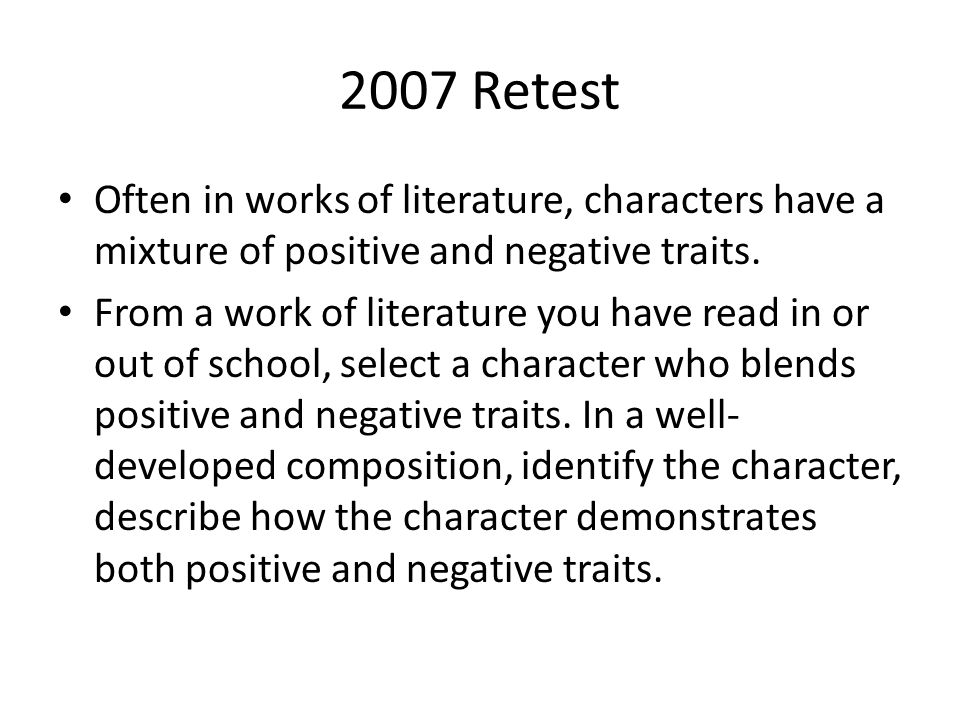 2007 Retest Often in works of literature, characters have a mixture of positive and negative traits.