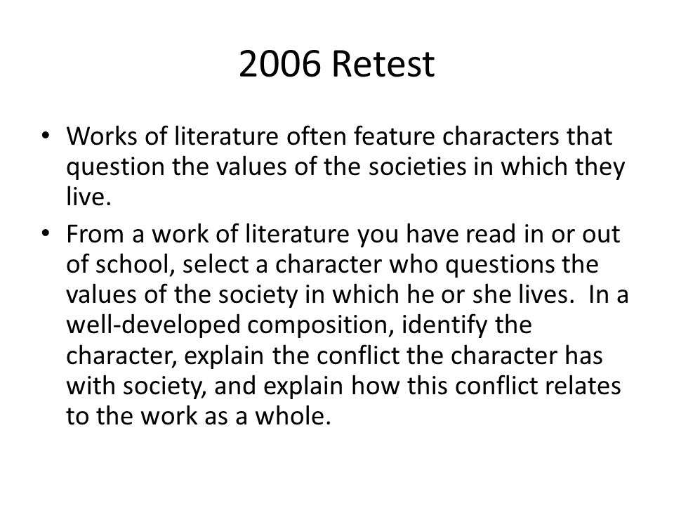 2006 Retest Works of literature often feature characters that question the values of the societies in which they live.