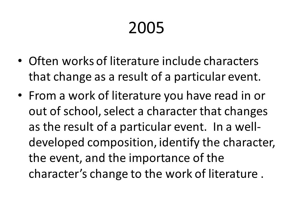 2005 Often works of literature include characters that change as a result of a particular event.