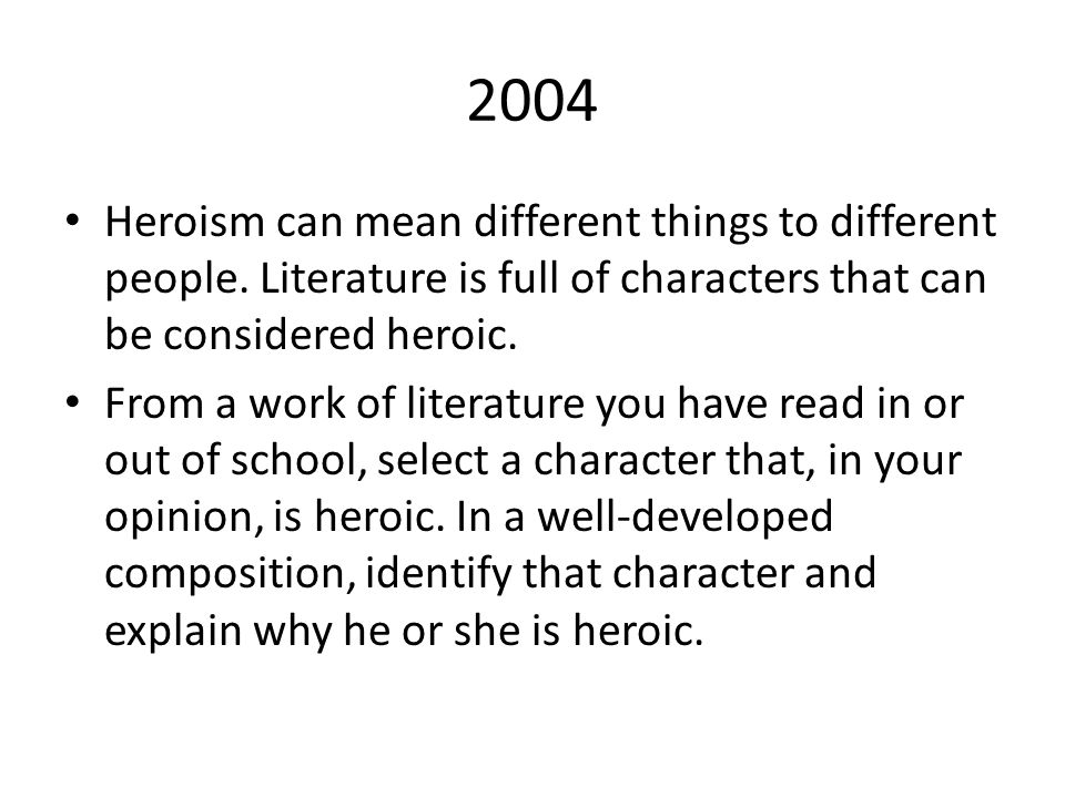 2004 Heroism can mean different things to different people. Literature is full of characters that can be considered heroic.