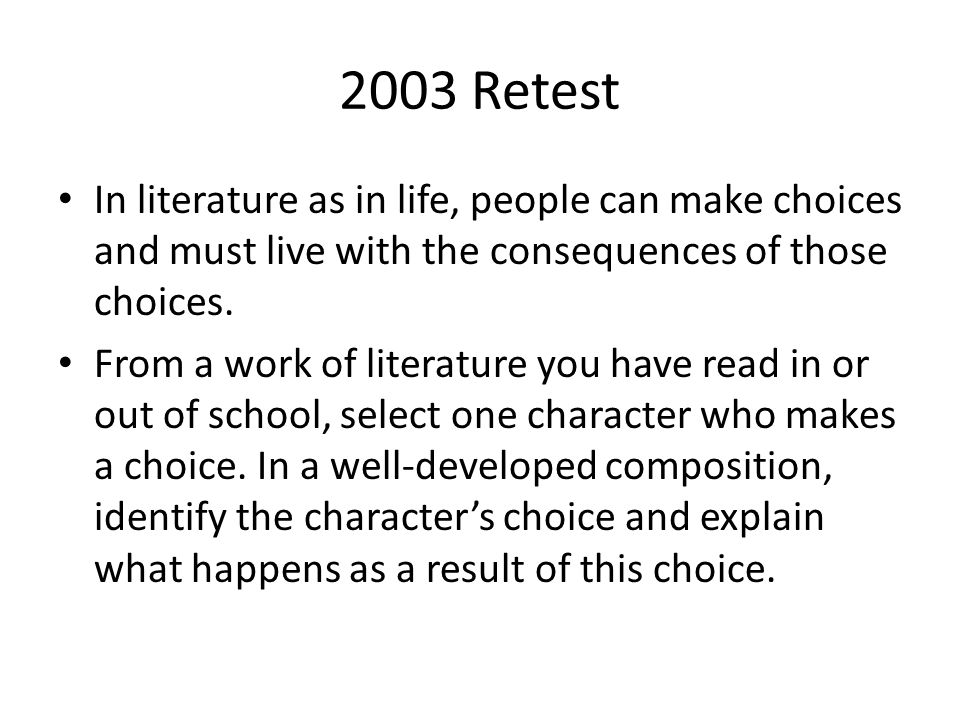 2003 Retest In literature as in life, people can make choices and must live with the consequences of those choices.