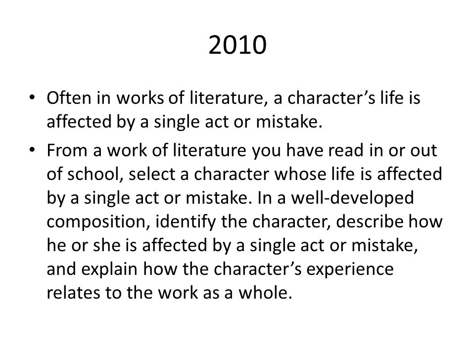 2010 Often in works of literature, a character's life is affected by a single act or mistake.