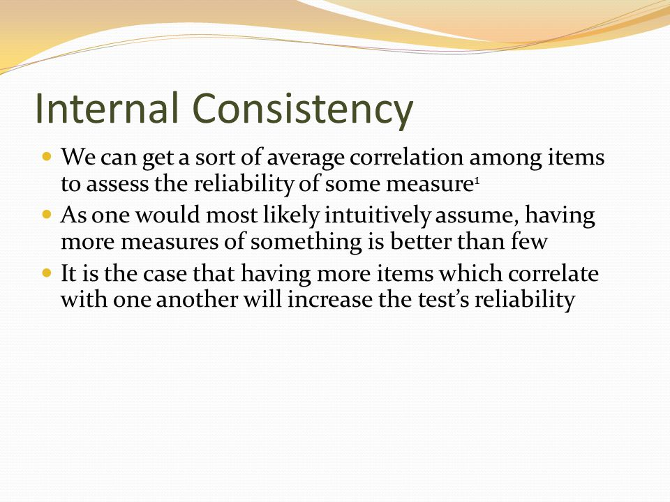 Internal Consistency We can get a sort of average correlation among items to assess the reliability of some measure1.