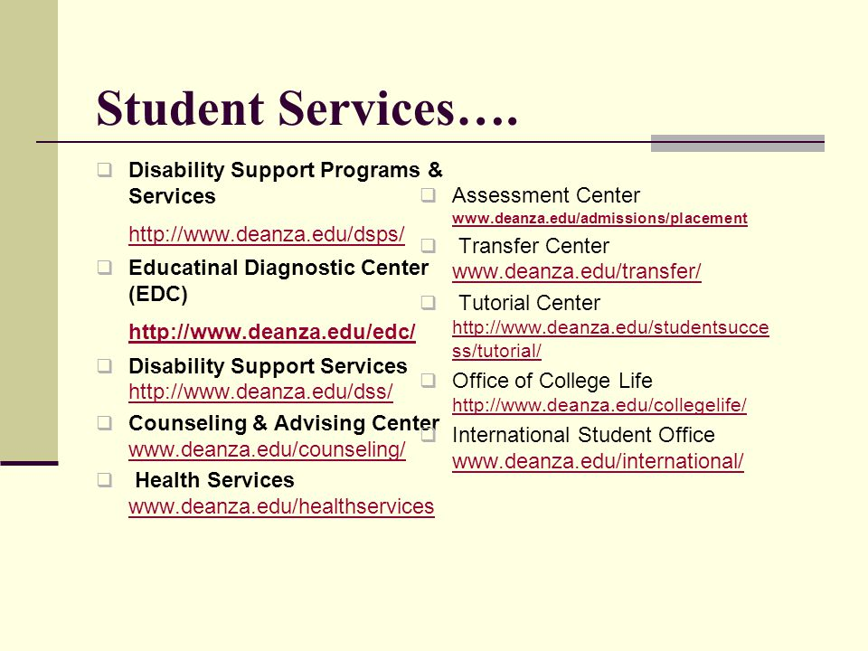 Student Services…. Disability Support Programs & Services http://www.deanza.edu/dsps/