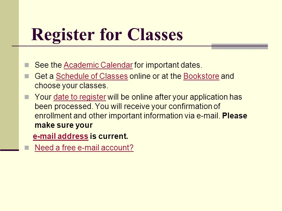 Register for Classes See the Academic Calendar for important dates.